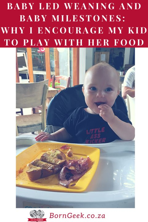 Baby Led Weaning & Baby Milestones: Why I encourage my kid to play with her food