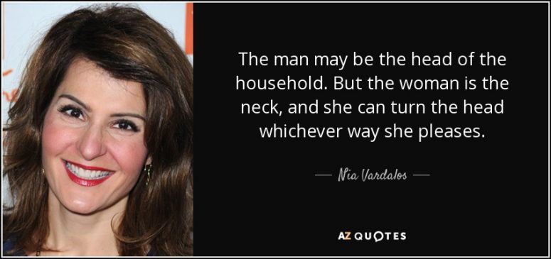 quote-the-man-may-be-the-head-of-the-household-but-the-woman-is-the-neck-and-she-can-turn-nia-vardalos-74-90-99