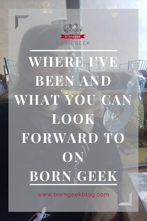 Where I've been and what you can look forward to on Born Geek